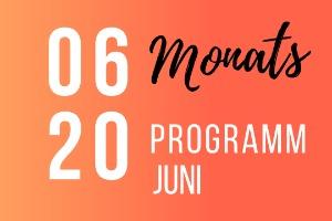 Monatsprogramm Juni 2020