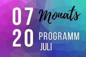 Monatsprogramm Juli 2020