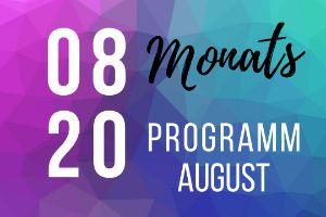 Monatsprogramm August 2020